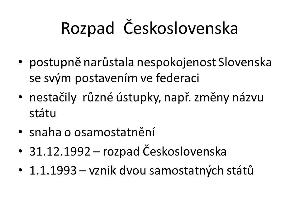 Rozpad Československa postupně narůstala nespokojenost Slovenska se svým postavením ve federaci nestačily různé ústupky, např.