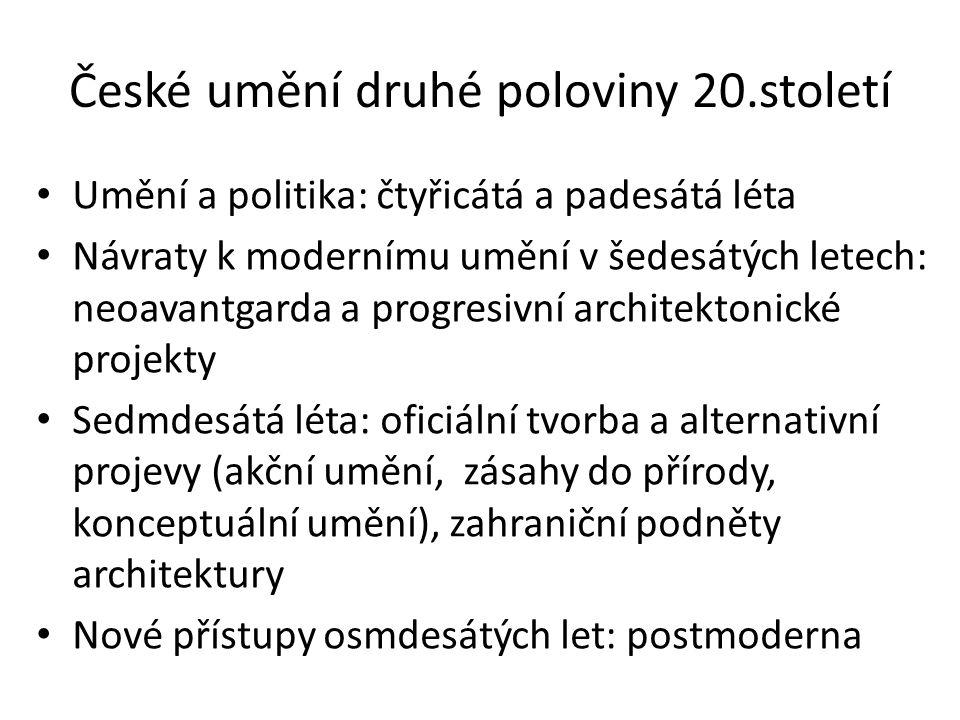 České umění druhé poloviny 20.století Umění a politika: čtyřicátá a padesátá léta Návraty k modernímu umění v šedesátých letech: neoavantgarda a progr