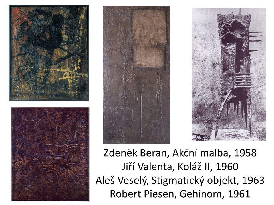 Zdeněk Beran, Akční malba, 1958 Jiří Valenta, Koláž II, 1960 Aleš Veselý, Stigmatický objekt, 1963 Robert Piesen, Gehinom, 1961