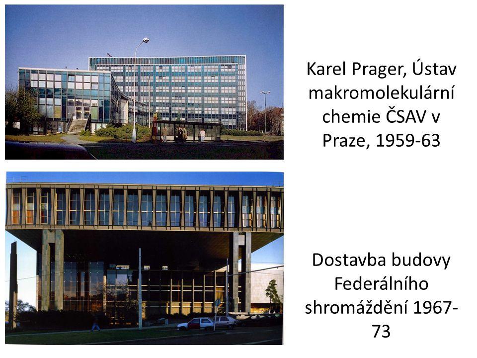 Karel Prager, Ústav makromolekulární chemie ČSAV v Praze, 1959-63 Dostavba budovy Federálního shromáždění 1967- 73
