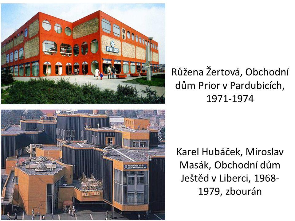 Růžena Žertová, Obchodní dům Prior v Pardubicích, 1971-1974 Karel Hubáček, Miroslav Masák, Obchodní dům Ještěd v Liberci, 1968- 1979, zbourán