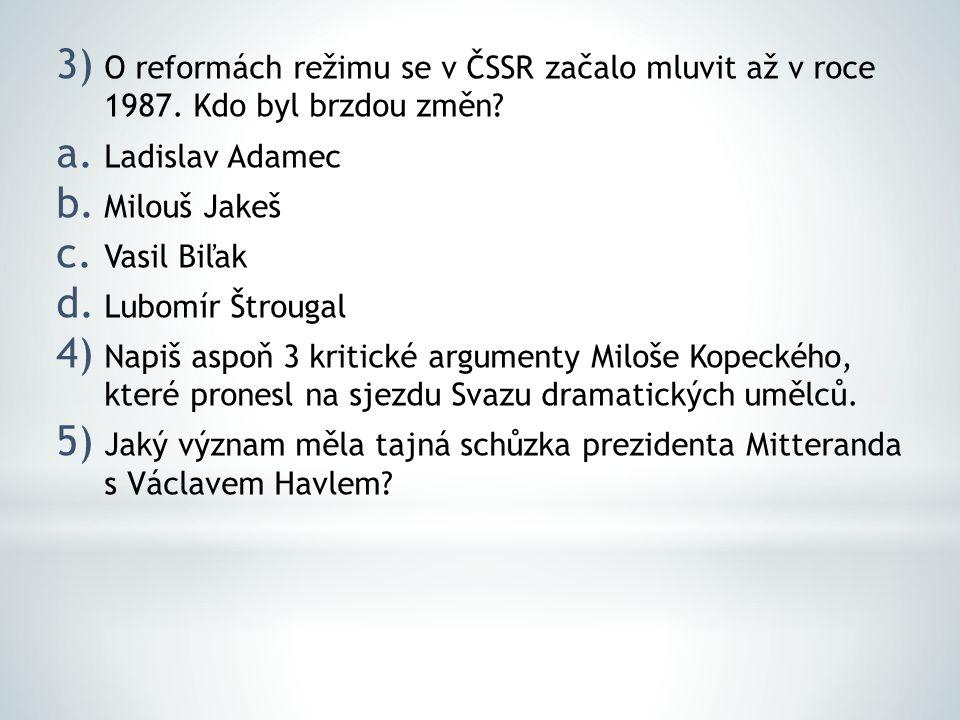 3) O reformách režimu se v ČSSR začalo mluvit až v roce 1987.