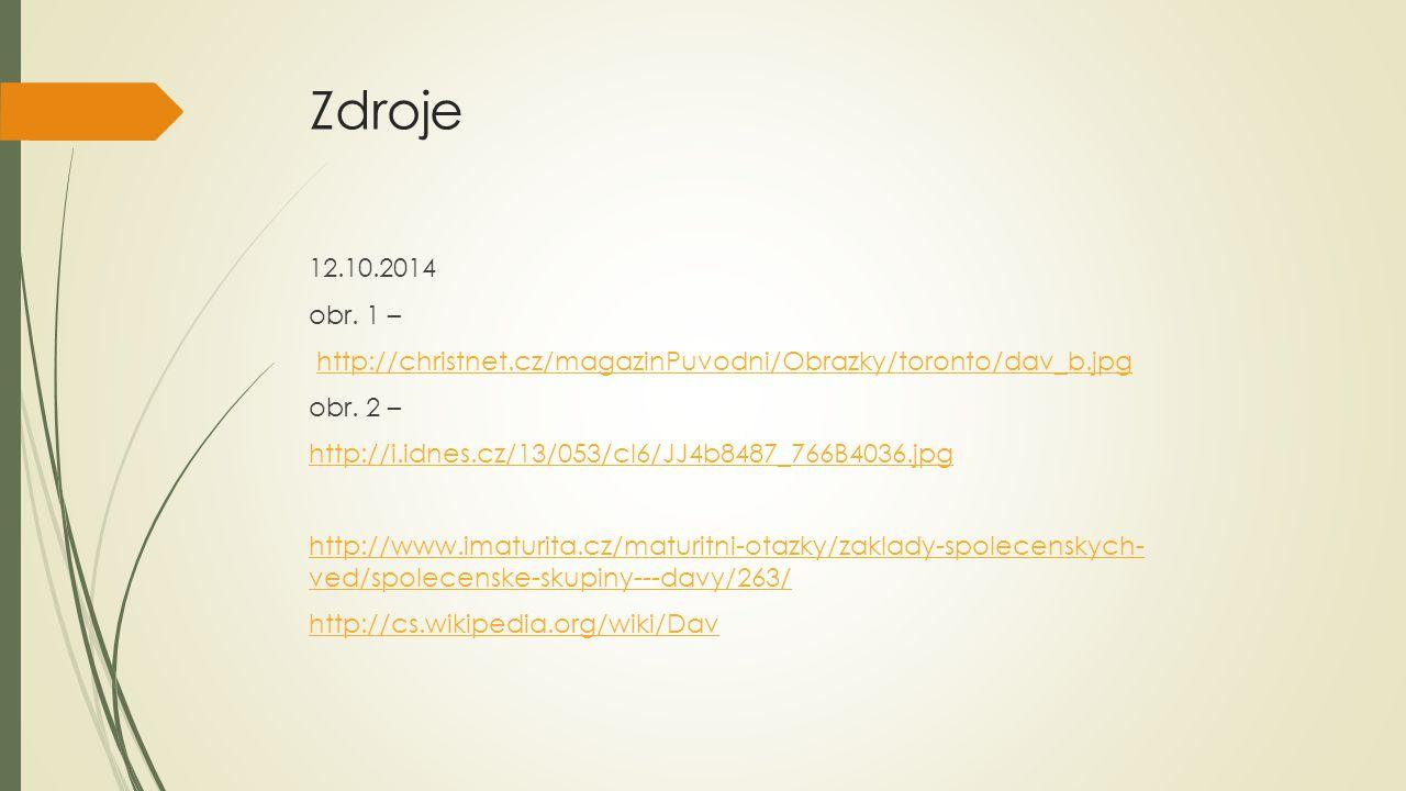 Zdroje 12.10.2014 obr. 1 – http://christnet.cz/magazinPuvodni/Obrazky/toronto/dav_b.jpg obr. 2 – http://i.idnes.cz/13/053/cl6/JJ4b8487_766B4036.jpg ht