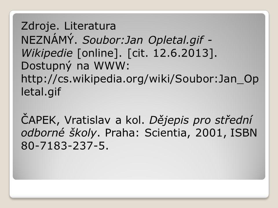 Zdroje. Literatura NEZNÁMÝ. Soubor:Jan Opletal.gif - Wikipedie [online]. [cit. 12.6.2013]. Dostupný na WWW: http://cs.wikipedia.org/wiki/Soubor:Jan_Op
