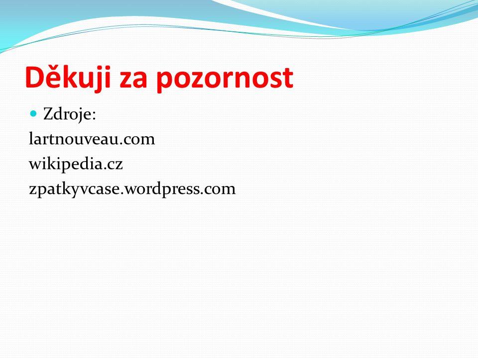 Děkuji za pozornost Zdroje: lartnouveau.com wikipedia.cz zpatkyvcase.wordpress.com