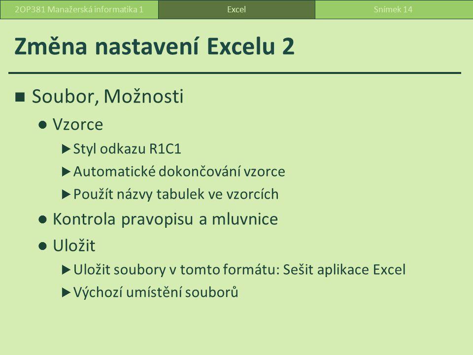 Změna nastavení Excelu 2 Soubor, Možnosti Vzorce  Styl odkazu R1C1  Automatické dokončování vzorce  Použít názvy tabulek ve vzorcích Kontrola pravopisu a mluvnice Uložit  Uložit soubory v tomto formátu: Sešit aplikace Excel  Výchozí umístění souborů ExcelSnímek 142OP381 Manažerská informatika 1