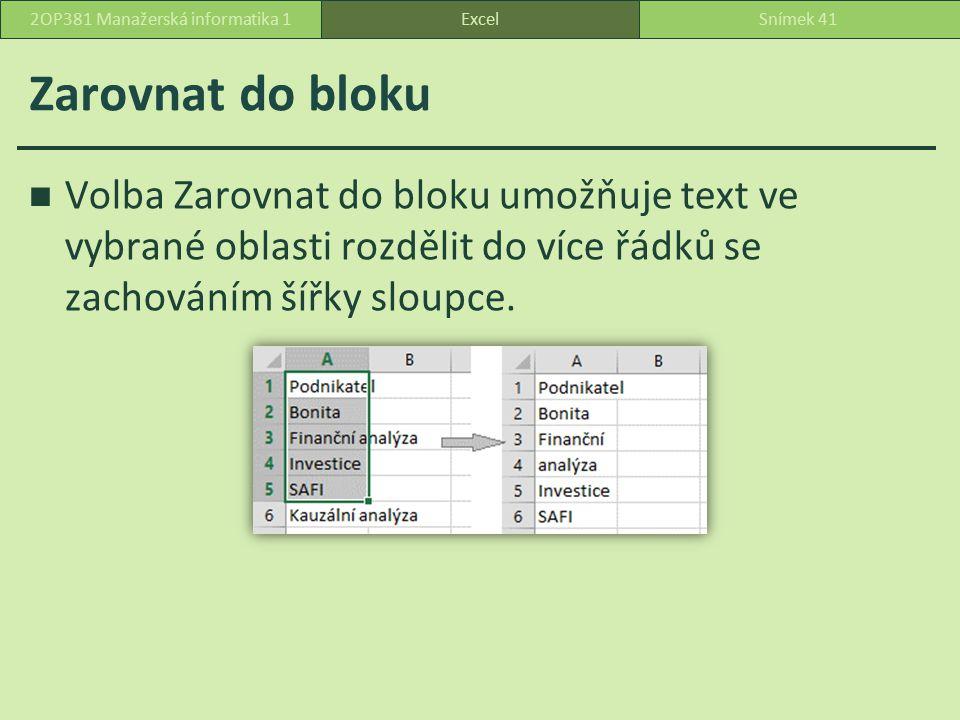 Zarovnat do bloku Volba Zarovnat do bloku umožňuje text ve vybrané oblasti rozdělit do více řádků se zachováním šířky sloupce.