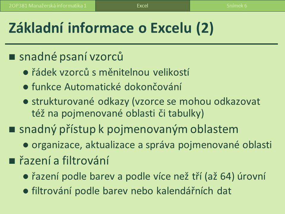 Základní informace o Excelu (3) Funkce tabulek nové uživatelské rozhraní k rychlému vytvoření, formátování tabulky sdílení grafů mezi Wordem, Excelem, PowerPointem snadné používání kontingenčních tabulek snazší nastavení tisku (zobrazení Konce stránek a Zobrazení rozložení stránky) ExcelSnímek 72OP381 Manažerská informatika 1