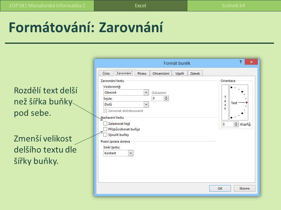 Formátování: Zarovnání ExcelSnímek 642OP381 Manažerská informatika 1 Rozdělí text delší než šířka buňky pod sebe.