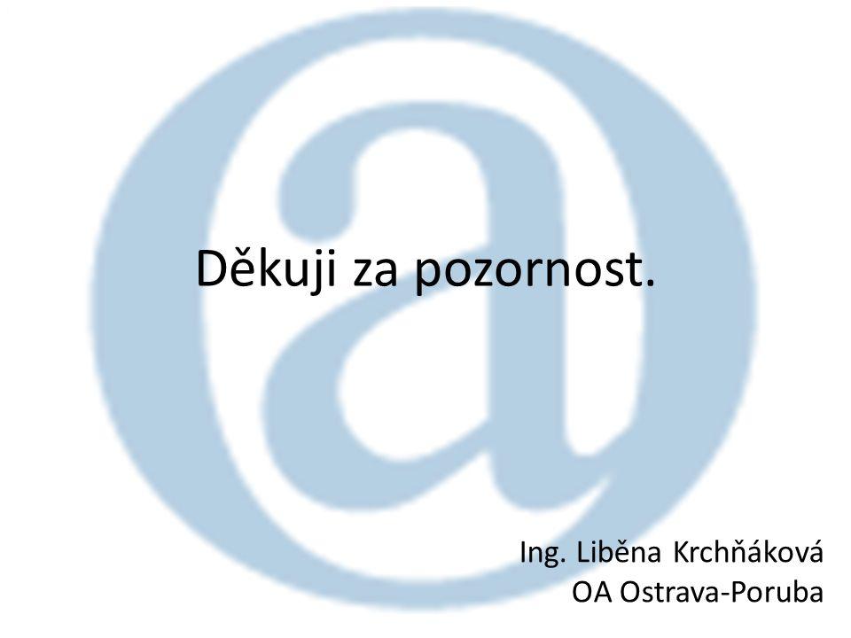 Děkuji za pozornost. Ing. Liběna Krchňáková OA Ostrava-Poruba