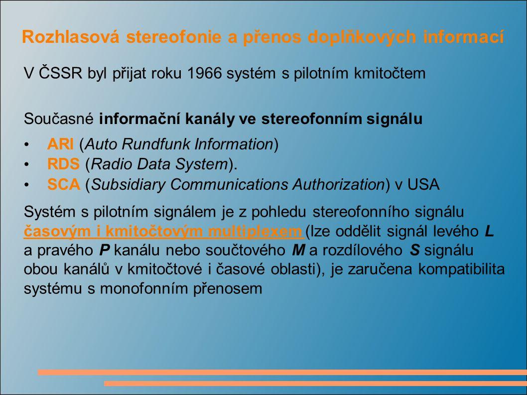 V ČSSR byl přijat roku 1966 systém s pilotním kmitočtem Současné informační kanály ve stereofonním signálu ARI (Auto Rundfunk Information) RDS (Radio Data System).