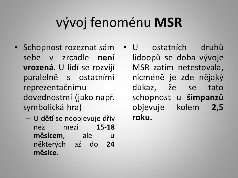 vývoj fenoménu MSR Schopnost rozeznat sám sebe v zrcadle není vrozená. U lidí se rozvíjí paralelně s ostatními reprezentačnímu dovednostmi (jako např.