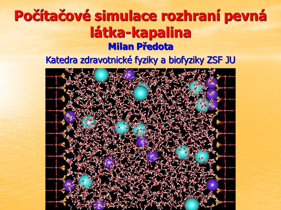Milan Předota Katedra zdravotnické fyziky a biofyziky ZSF JU Počítačové simulace rozhraní pevná látka-kapalina