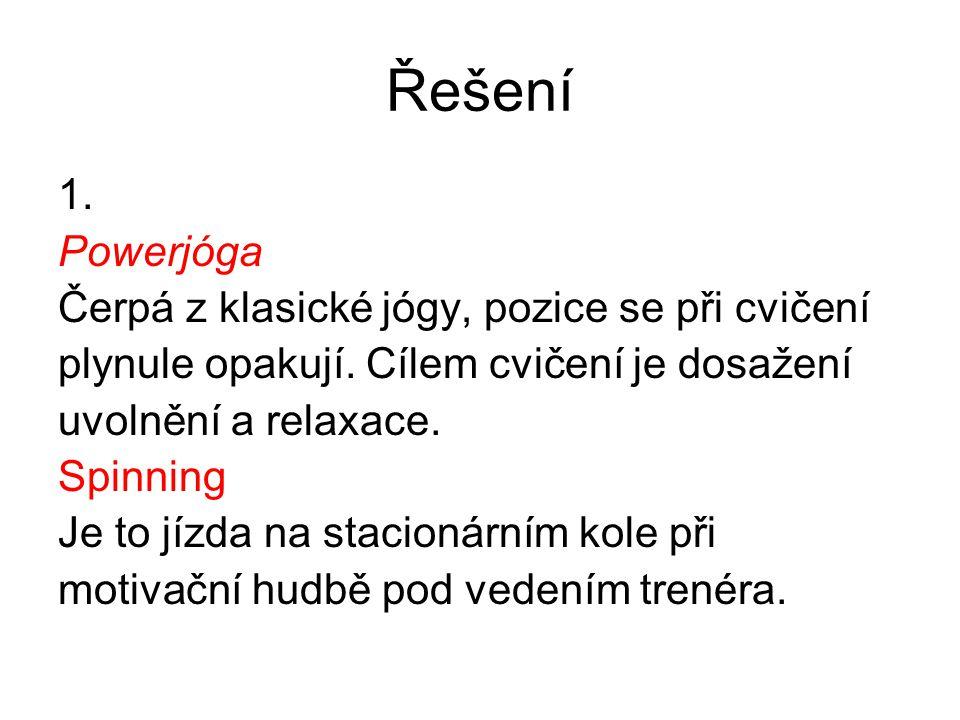 Řešení 1. Powerjóga Čerpá z klasické jógy, pozice se při cvičení plynule opakují.