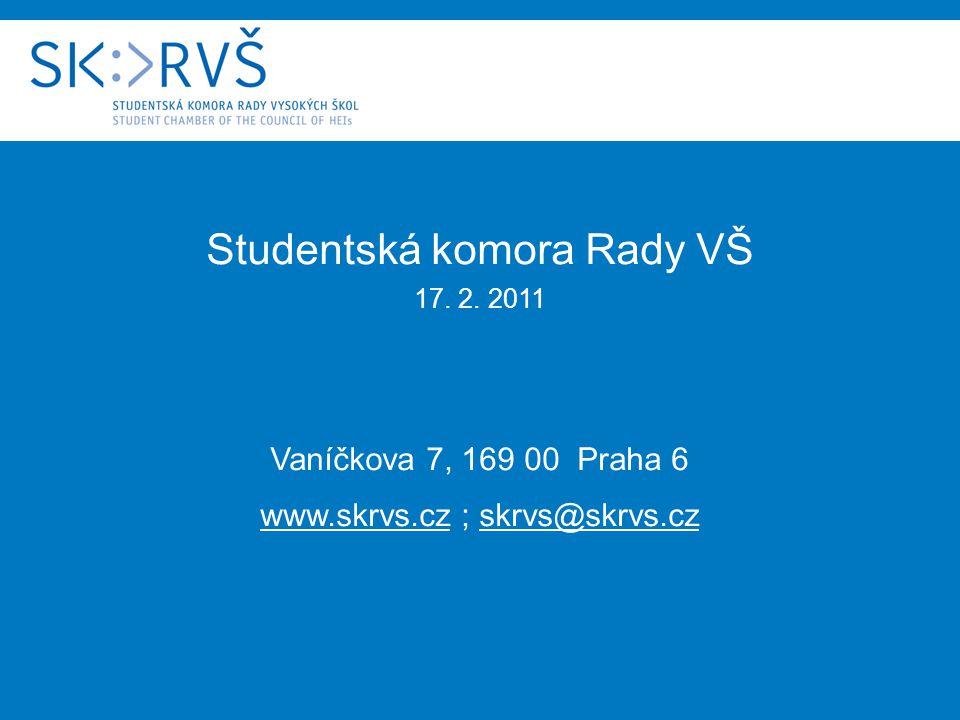 Studentská komora Rady VŠ 17. 2. 2011 Vaníčkova 7, 169 00 Praha 6 www.skrvs.cz ; skrvs@skrvs.cz
