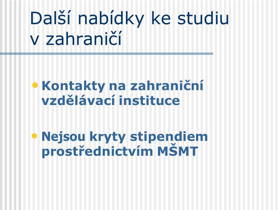 Další nabídky ke studiu v zahraničí Kontakty na zahraniční vzdělávací instituce Nejsou kryty stipendiem prostřednictvím MŠMT