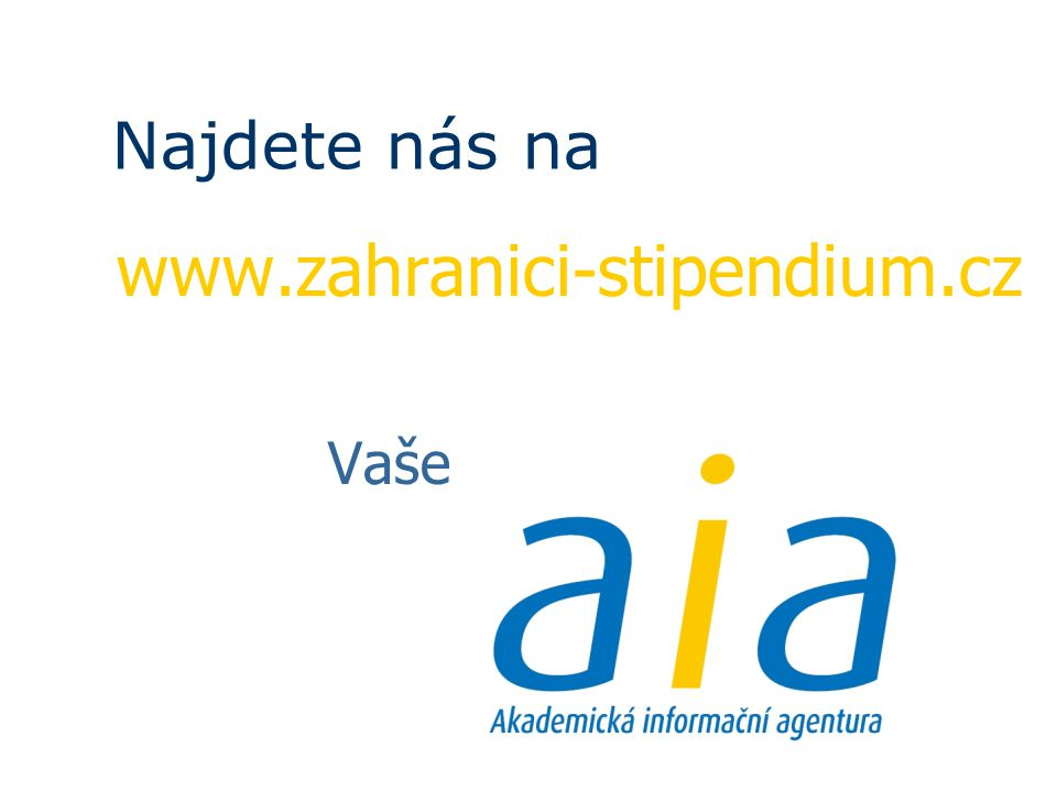 Najdete nás na www.zahranici-stipendium.cz Vaše