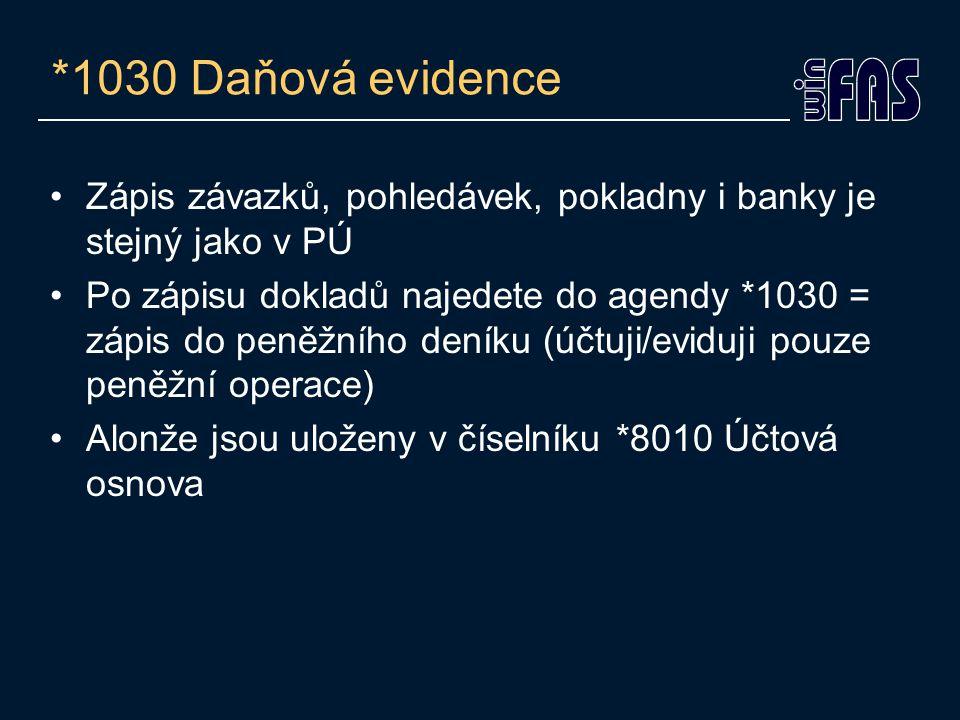 Zápis závazků, pohledávek, pokladny i banky je stejný jako v PÚ Po zápisu dokladů najedete do agendy *1030 = zápis do peněžního deníku (účtuji/eviduji pouze peněžní operace) Alonže jsou uloženy v číselníku *8010 Účtová osnova