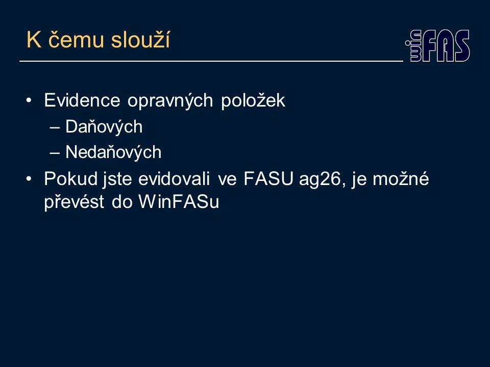 K čemu slouží Evidence opravných položek –Daňových –Nedaňových Pokud jste evidovali ve FASU ag26, je možné převést do WinFASu