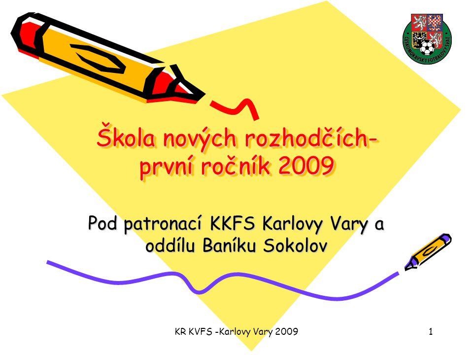 KR KVFS -Karlovy Vary 20091 Škola nových rozhodčích- první ročník 2009 Pod patronací KKFS Karlovy Vary a oddílu Baníku Sokolov