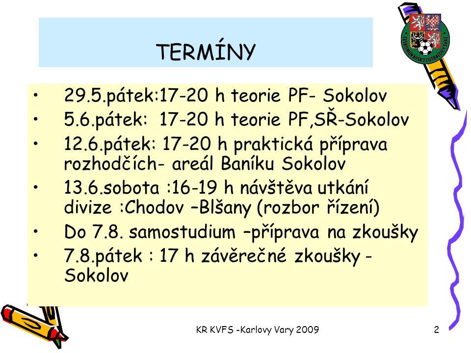 KR KVFS -Karlovy Vary 20092 TERMÍNY 29.5.pátek:17-20 h teorie PF- Sokolov 5.6.pátek: 17-20 h teorie PF,SŘ-Sokolov 12.6.pátek: 17-20 h praktická příprava rozhodčích- areál Baníku Sokolov 13.6.sobota :16-19 h návštěva utkání divize :Chodov –Blšany (rozbor řízení) Do 7.8.
