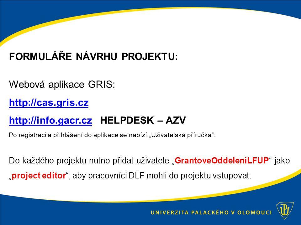 """FORMULÁŘE NÁVRHU PROJEKTU: Webová aplikace GRIS: http://cas.gris.cz http://info.gacr.czhttp://info.gacr.cz HELPDESK – AZV Po registraci a přihlášení do aplikace se nabízí """"Uživatelská příručka ."""