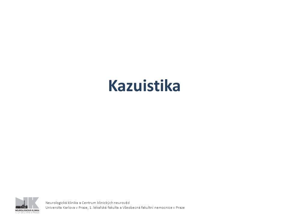 Neurologická klinika a Centrum klinických neurověd Universita Karlova v Praze, 1. lékařská fakulta a Všeobecná fakultní nemocnice v Praze Kazuistika