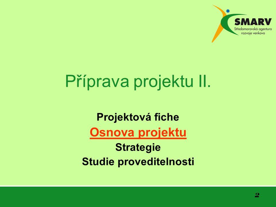 2 Příprava projektu II. Projektová fiche Osnova projektu Strategie Studie proveditelnosti