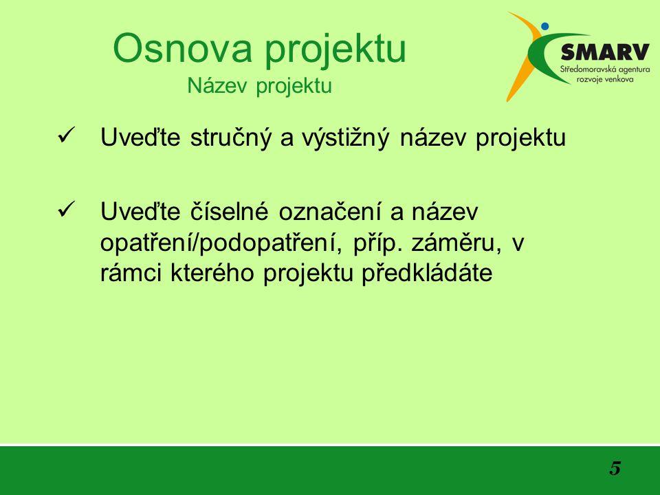 16 Osnova projektu Závěr Osnova projektu může být částečně odlišná u rozdílných typů opatření Programu rozvoje venkova.
