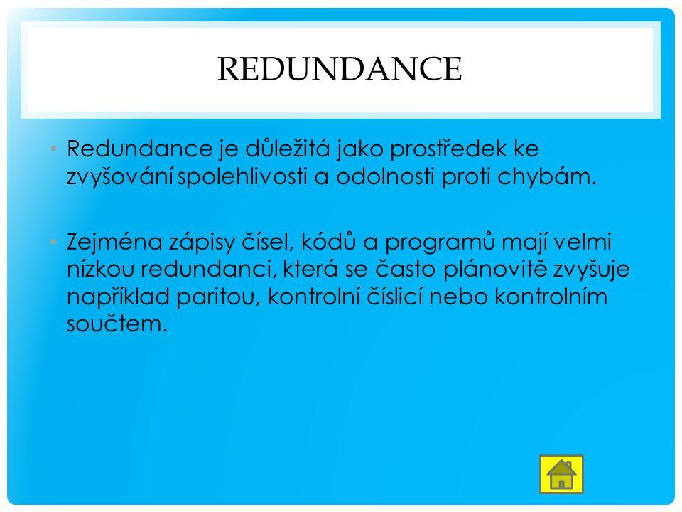 REDUNDANCE Redundance je důležitá jako prostředek ke zvyšování spolehlivosti a odolnosti proti chybám.