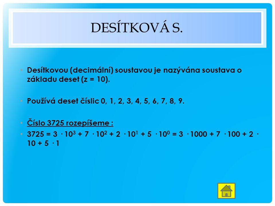 DESÍTKOVÁ S.Desítkovou (decimální) soustavou je nazývána soustava o základu deset ( z = 10).