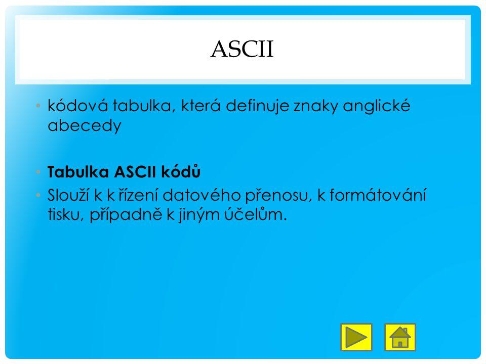 ASCII kódová tabulka, která definuje znaky anglické abecedy Tabulka ASCII kódů Slouží k k řízení datového přenosu, k formátování tisku, případně k jiným účelům.