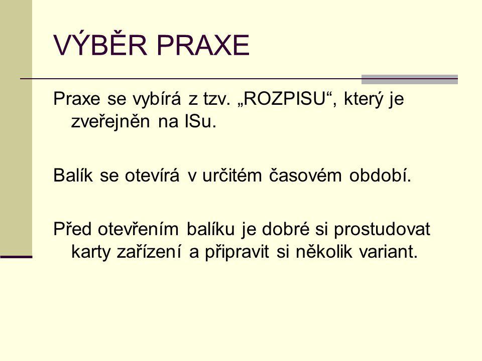 """VÝBĚR PRAXE Praxe se vybírá z tzv. """"ROZPISU"""", který je zveřejněn na ISu. Balík se otevírá v určitém časovém období. Před otevřením balíku je dobré si"""