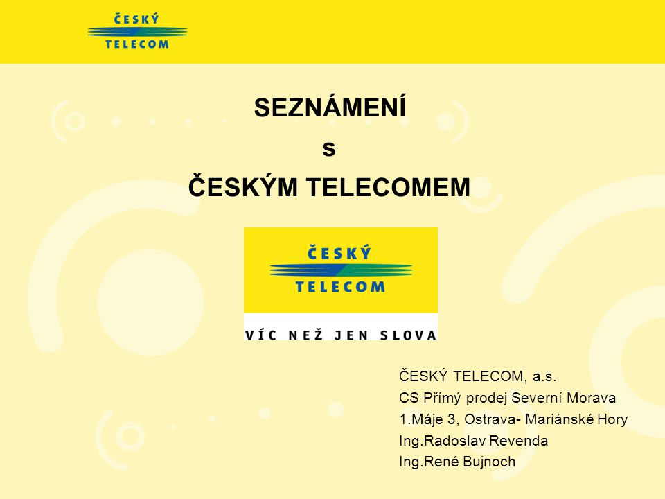 SEZNÁMENÍ s ČESKÝM TELECOMEM ČESKÝ TELECOM, a.s.