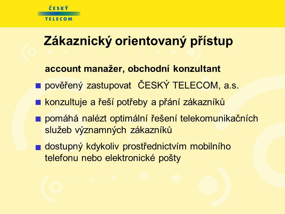 Zákaznický orientovaný přístup account manažer, obchodní konzultant pověřený zastupovat ČESKÝ TELECOM, a.s.