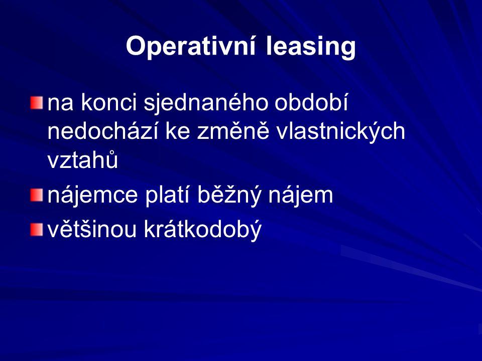 Operativní leasing na konci sjednaného období nedochází ke změně vlastnických vztahů nájemce platí běžný nájem většinou krátkodobý