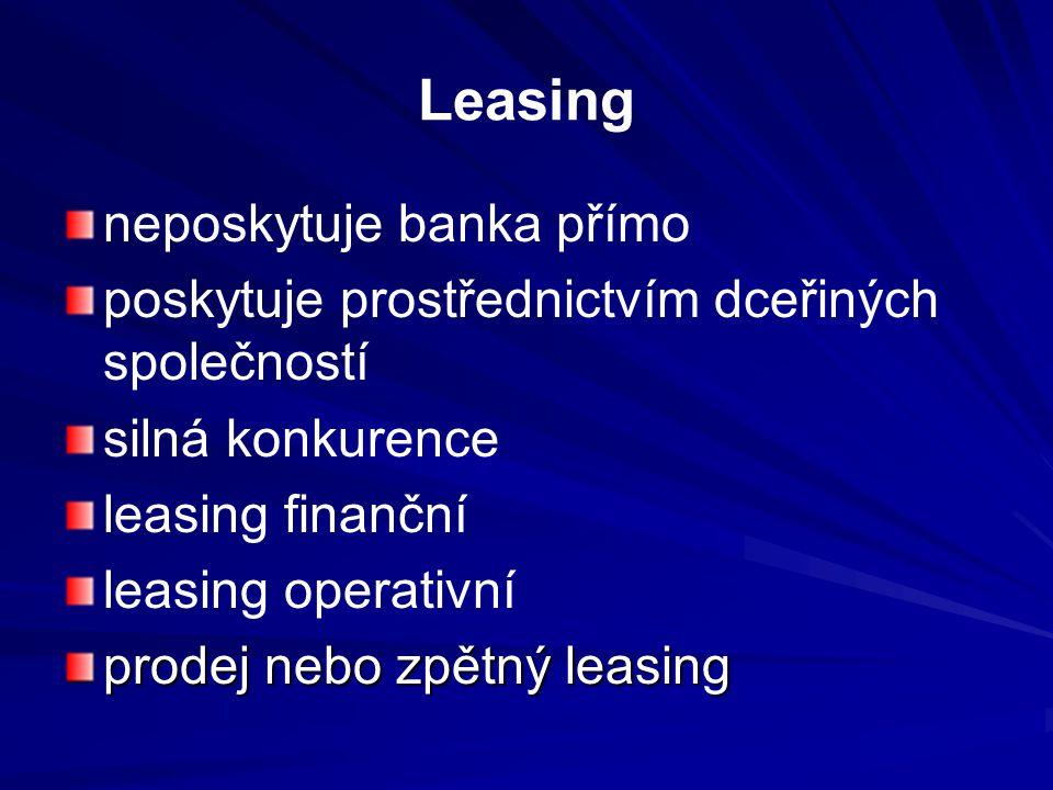 Leasing neposkytuje banka přímo poskytuje prostřednictvím dceřiných společností silná konkurence leasing finanční leasing operativní prodej nebo zpětný leasing