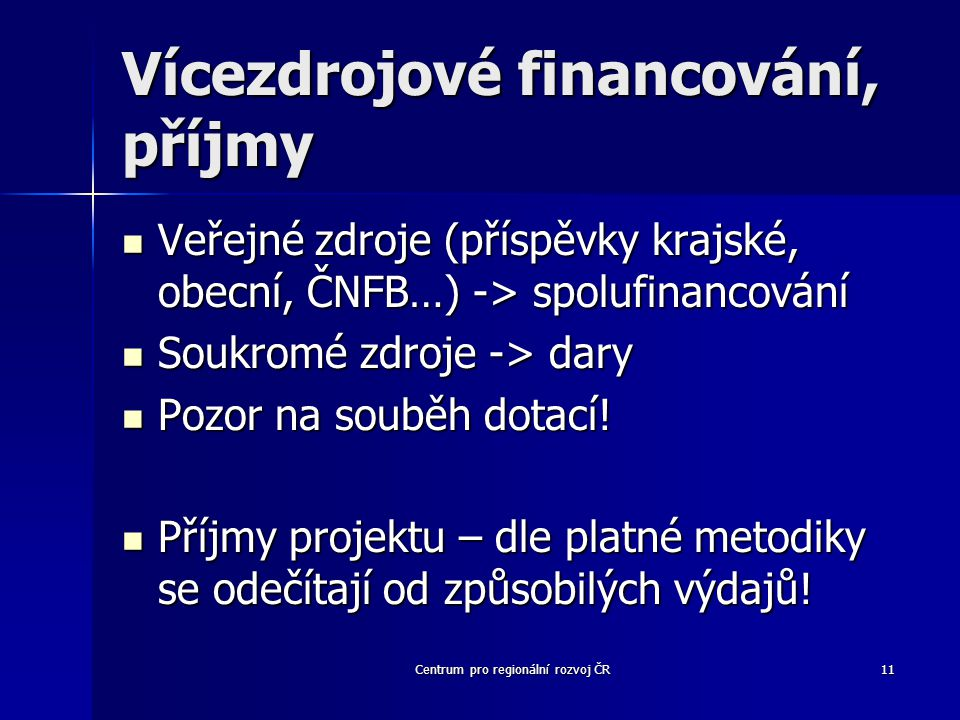 Centrum pro regionální rozvoj ČR11 Vícezdrojové financování, příjmy Veřejné zdroje (příspěvky krajské, obecní, ČNFB…) -> spolufinancování Veřejné zdroje (příspěvky krajské, obecní, ČNFB…) -> spolufinancování Soukromé zdroje -> dary Soukromé zdroje -> dary Pozor na souběh dotací.