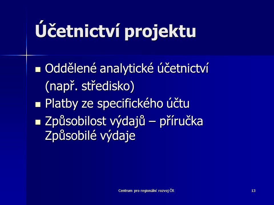 Centrum pro regionální rozvoj ČR13 Účetnictví projektu Oddělené analytické účetnictví Oddělené analytické účetnictví (např.
