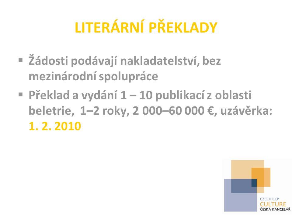 LITERÁRNÍ PŘEKLADY  Žádosti podávají nakladatelství, bez mezinárodní spolupráce  Překlad a vydání 1 – 10 publikací z oblasti beletrie, 1–2 roky, 2 000–60 000 €, uzávěrka: 1.