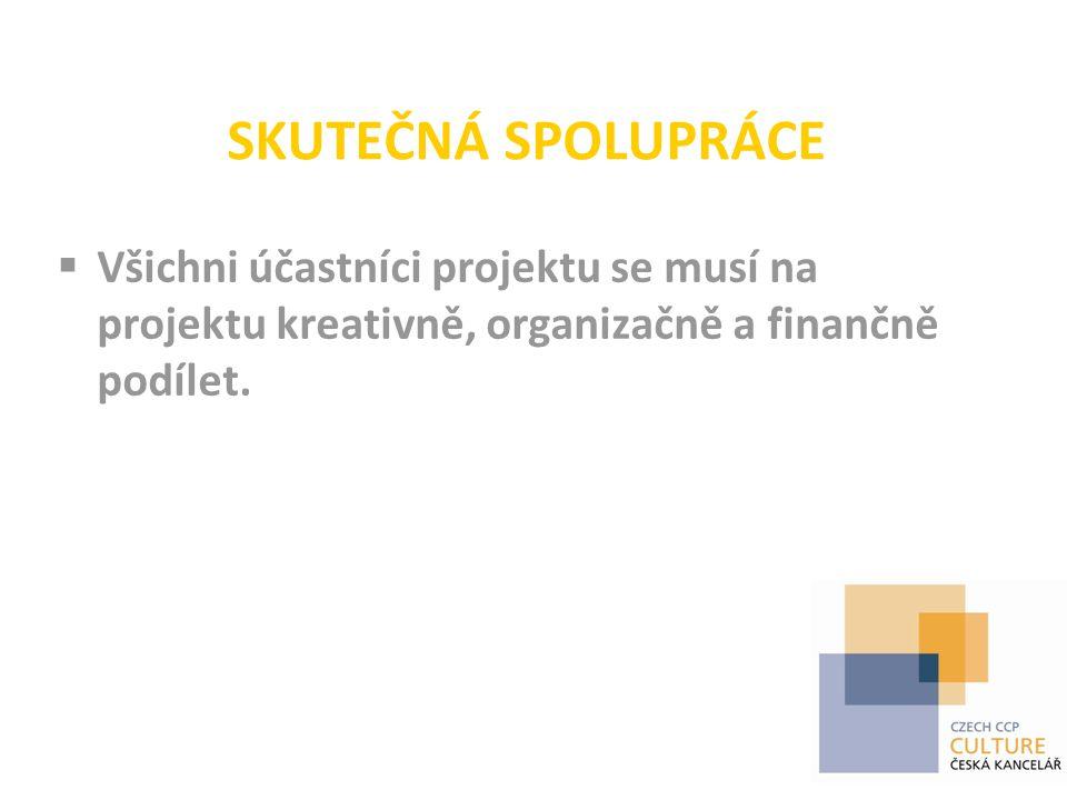 SKUTEČNÁ SPOLUPRÁCE  Všichni účastníci projektu se musí na projektu kreativně, organizačně a finančně podílet.