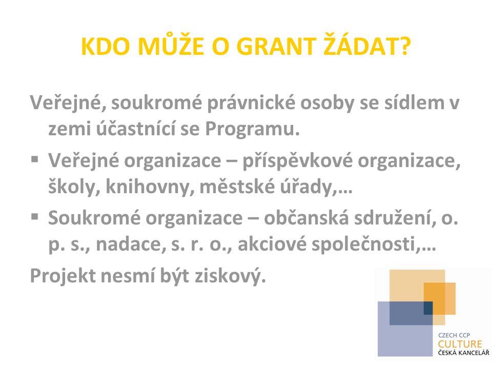 KDO MŮŽE O GRANT ŽÁDAT. Veřejné, soukromé právnické osoby se sídlem v zemi účastnící se Programu.