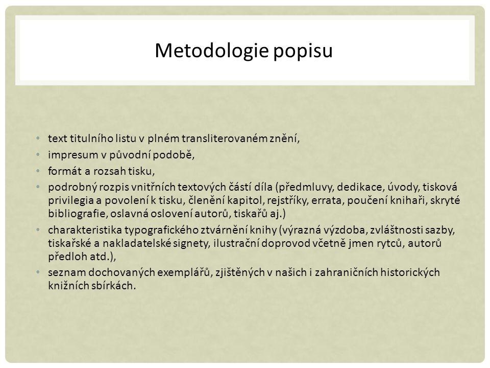 Metodologie popisu text titulního listu v plném transliterovaném znění, impresum v původní podobě, formát a rozsah tisku, podrobný rozpis vnitřních te