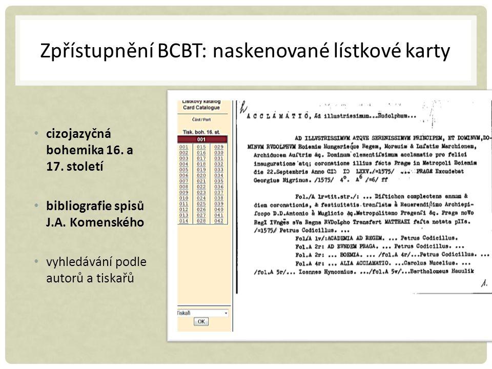 Zpřístupnění BCBT: naskenované lístkové karty cizojazyčná bohemika 16. a 17. století bibliografie spisů J.A. Komenského vyhledávání podle autorů a tis