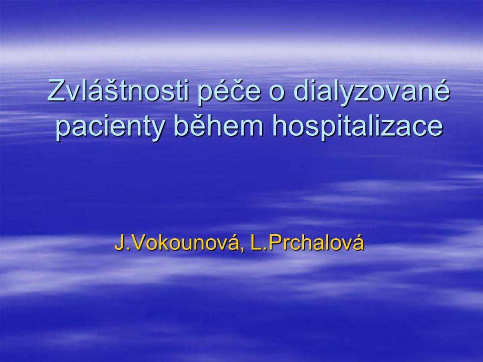  Pitný režim  Dietní opatření  Péče o spojku  Péče o kanylu  Krevní odběry  Heparinizace pacienta