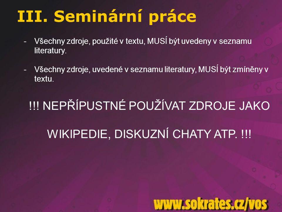 -Všechny zdroje, použité v textu, MUSÍ být uvedeny v seznamu literatury. -Všechny zdroje, uvedené v seznamu literatury, MUSÍ být zmíněny v textu. !!!