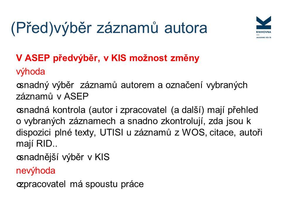 V ASEP předvýběr, v KIS možnost změny výhoda snadný výběr záznamů autorem a označení vybraných záznamů v ASEP snadná kontrola (autor i zpracovatel (a