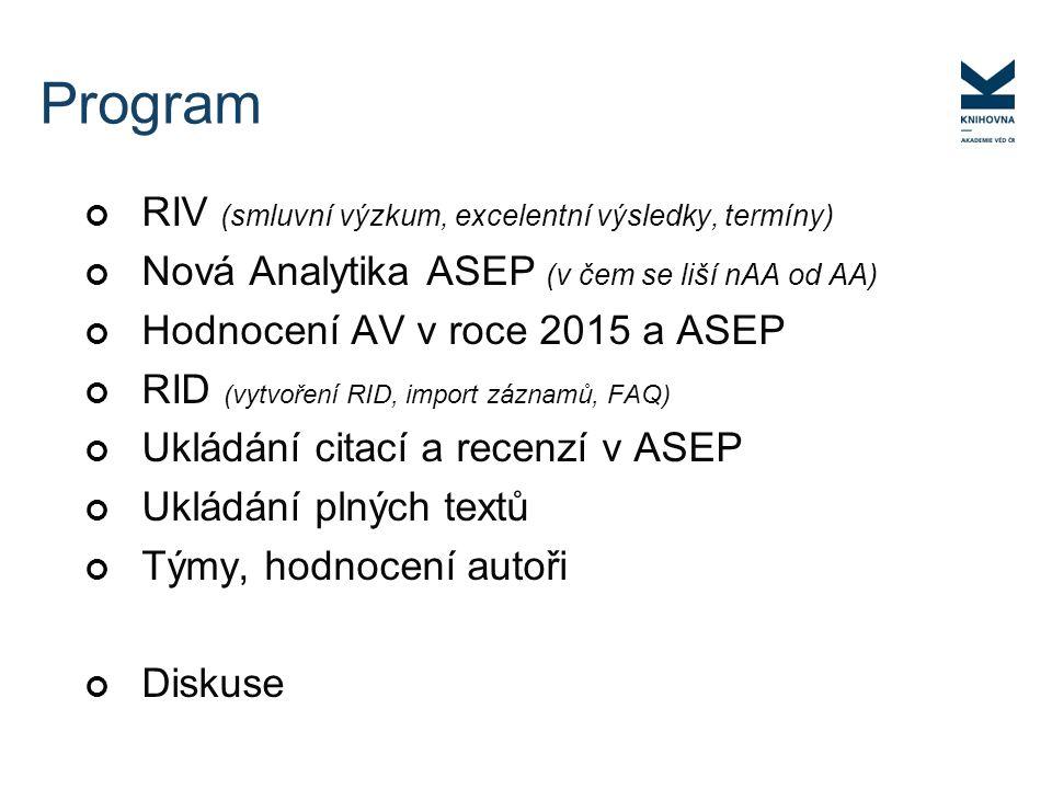 Program RIV (smluvní výzkum, excelentní výsledky, termíny) Nová Analytika ASEP (v čem se liší nAA od AA) Hodnocení AV v roce 2015 a ASEP RID (vytvořen