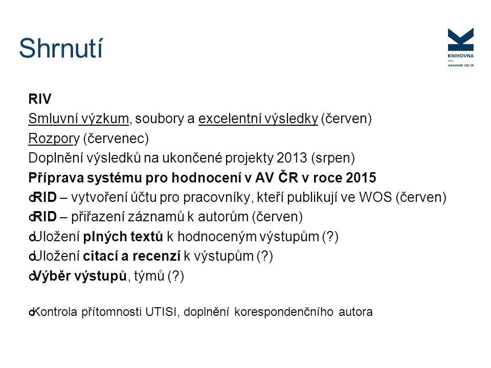 RIV Smluvní výzkum, soubory a excelentní výsledky (červen) Rozpory (červenec) Doplnění výsledků na ukončené projekty 2013 (srpen) Příprava systému pro