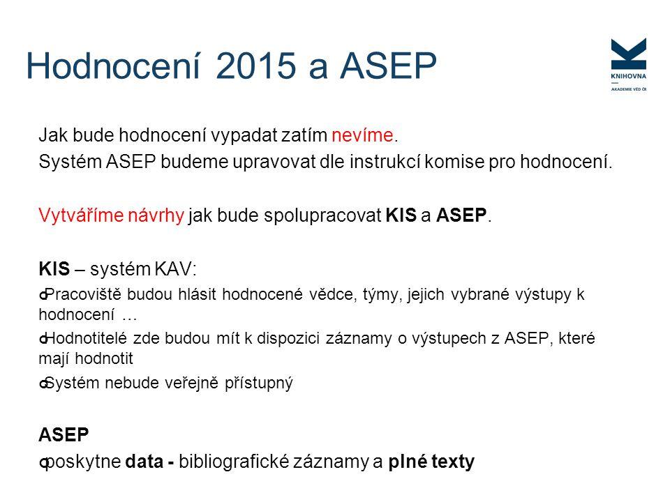 Jak bude hodnocení vypadat zatím nevíme. Systém ASEP budeme upravovat dle instrukcí komise pro hodnocení. Vytváříme návrhy jak bude spolupracovat KIS
